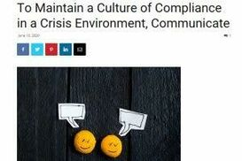 TO MAINTAIN A CULTURE OF COMPLIANCE IN A CRISIS ENVIRONMENT, COMMUNICATE